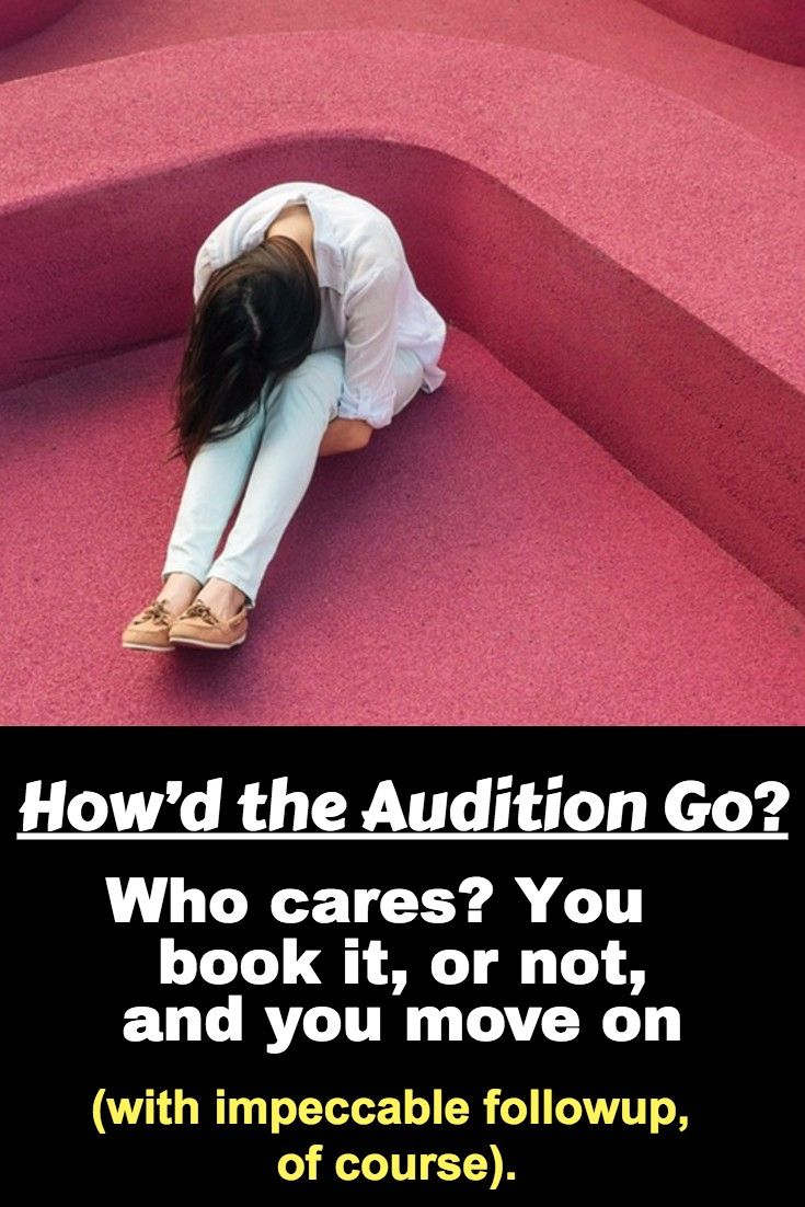 Howd the audition go who cares you book it or not and