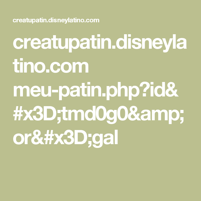 creatupatin.disneylatino.com meu-patin.php?id=tmd0g0&or=gal