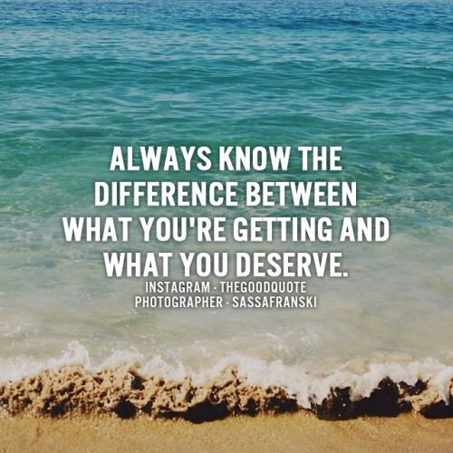 What I Deserve Quotes. QuotesGram |Find What You Deserve Quotes
