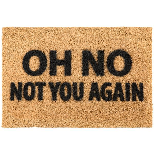Artsy Doormats Not You Again Door Mat ($34) ❤ liked on Polyvore featuring home, outdoors, outdoor decor, black, door mats, coconut fiber door mats, black doormat, coir door mats and welcome door mats