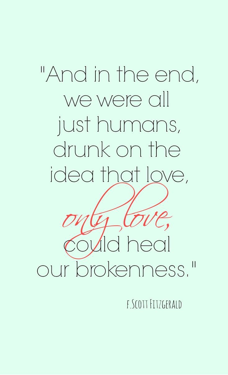 F Scott Fitzgerald Love Quote And In The End We Were All Just Humans Drunk On The Idea That Love