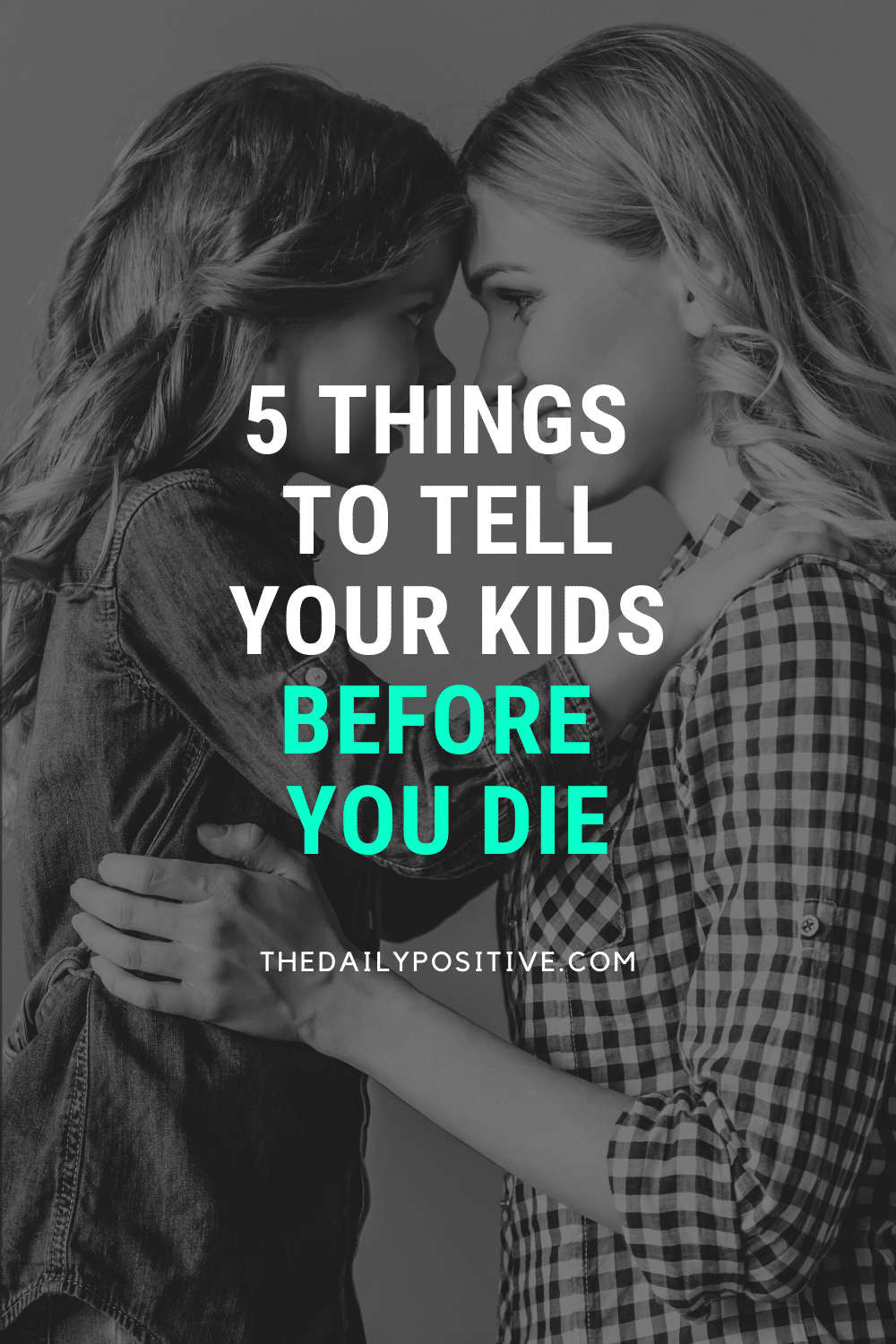 5 Things You Must Tell Your Kids Before You Die In 2020 Told You So Positive Quotes For Life Son Quotes