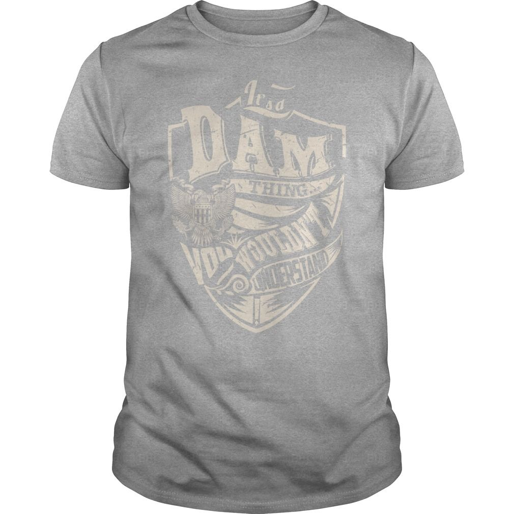 IT'S A dam THING YOU WOULDN'T UNDERSTAND #name #dam. D Names t-shirts,D Names sweatshirts, D Names hoodies,D Names v-necks,D Names tank top,D Names legging.