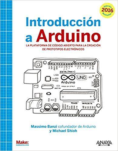 Introducción A Arduino - Edición 2016 Títulos Especiales: Amazon.es: Massimo Banzi, Michael Shiloh: Libros