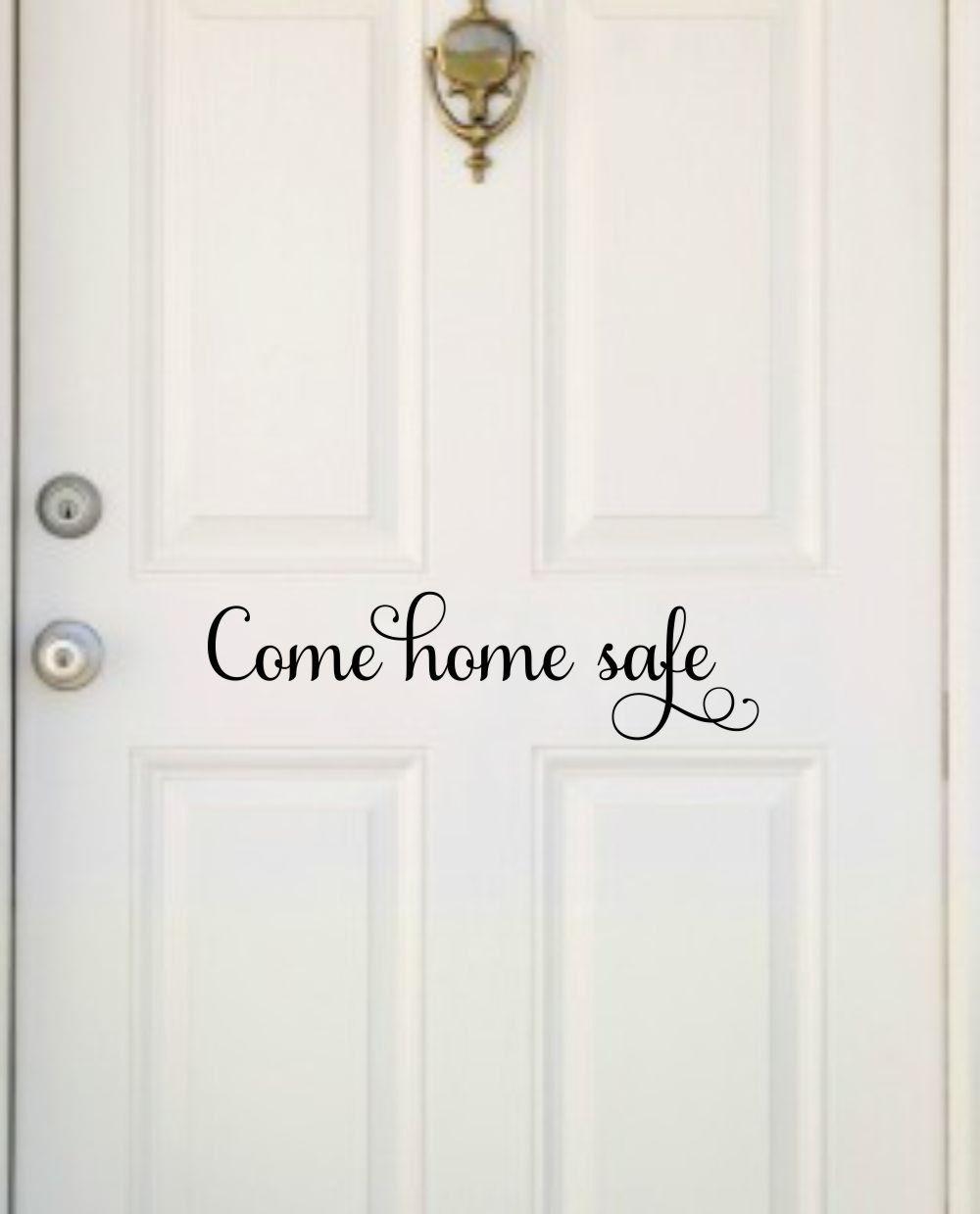 Come Home Safe Vinyl Decal Come Home Safe Decor Family Door Decal ...