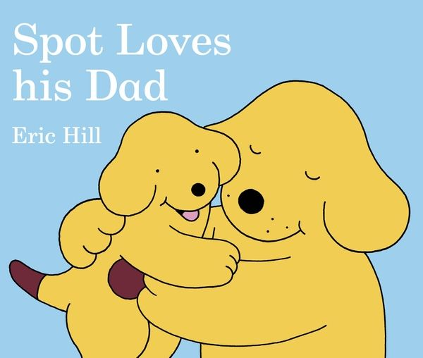 Spot Loves his Dad - Eric Hill