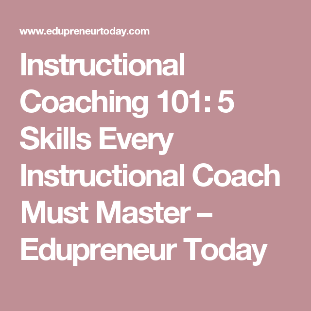 Instructional Coaching 101 5 Skills Every Instructional Coach Must