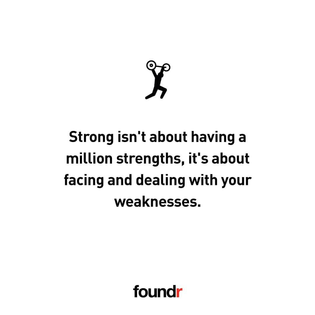 It's about facing and dealing with your weaknesses