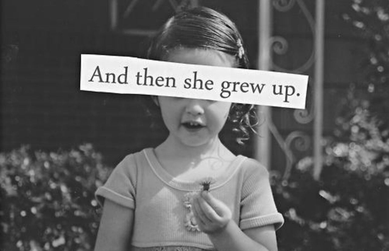 The Little Girl Is In There Somewhere Bad Girl Quotes Growing Up Quotes Quotes