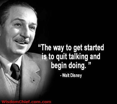 Walt Disney Quotes About Life Cool Walt Disney Quote  The Way To Get Started Is To Quit Talking And