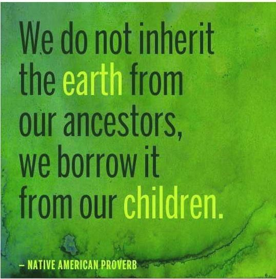we have not inherited this earth from our forefathers who said