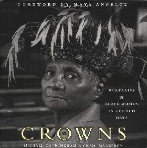 Crowns: Portraits of Black Women in Church Hats: Michael Cunningham, Craig Marberry, Maya Angelou: 9780385500869: Amazon.com: Books
