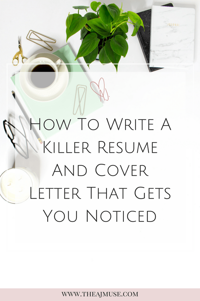 how to write a killer resume and cover letter that gets you noticed we