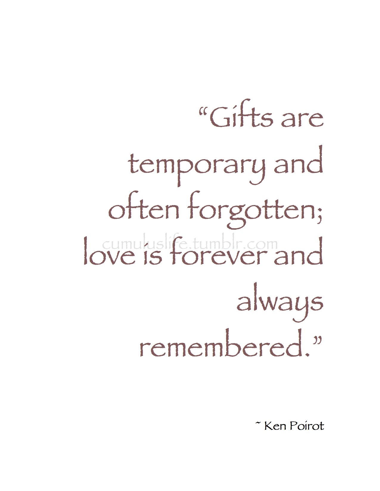 February Gifts Are Temporary And Often Forgotten Love Is Forever And Always Remembered Ken Poirot Affection Q Affection Quotes Always Remember Words