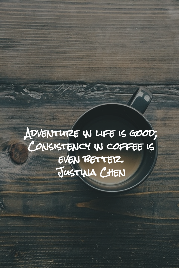 Life Is Good Quotes Funny Coffee Quote  Adventure In Life Is Good Consistency In