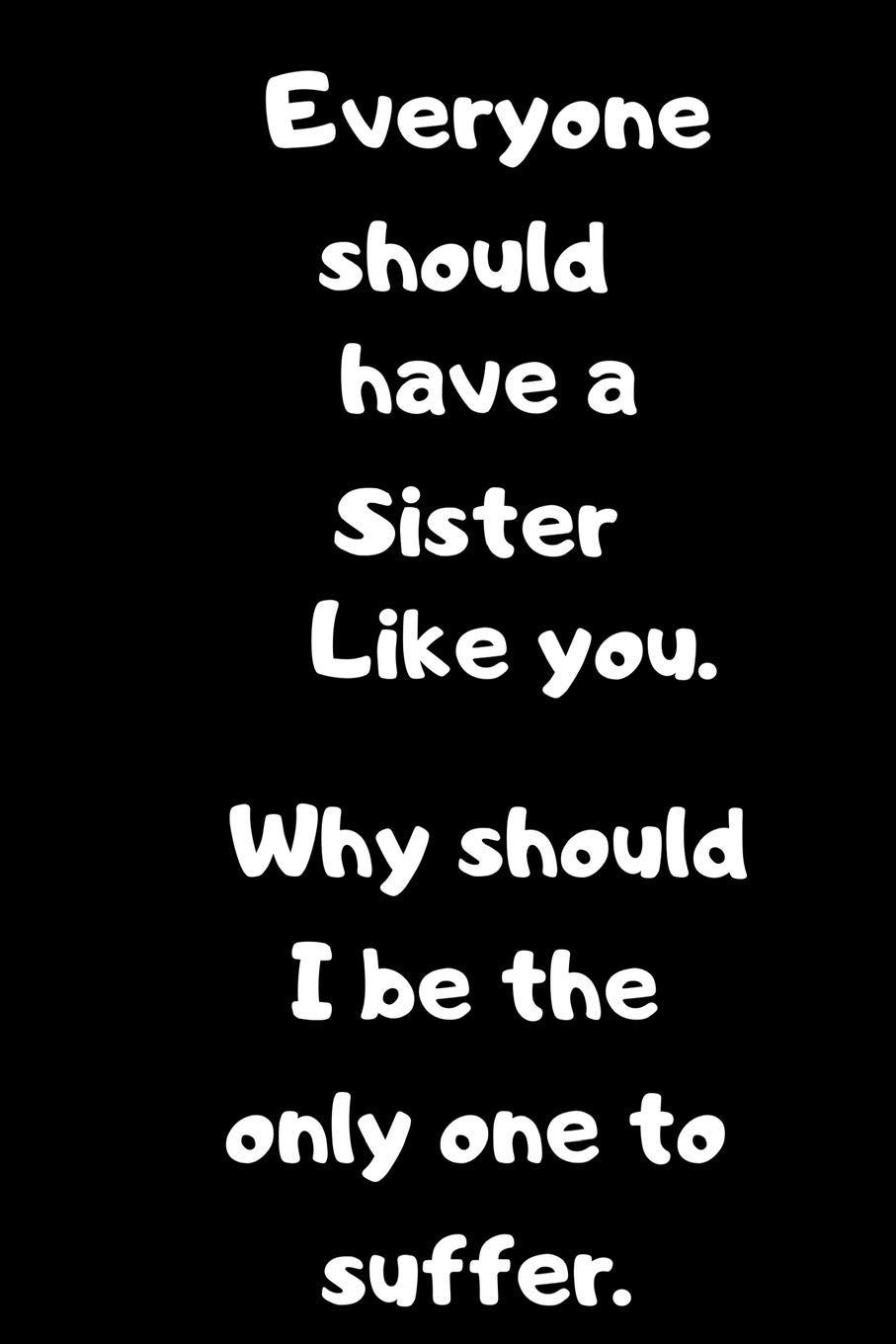 Amazon everyone should have a sister like youwhy should