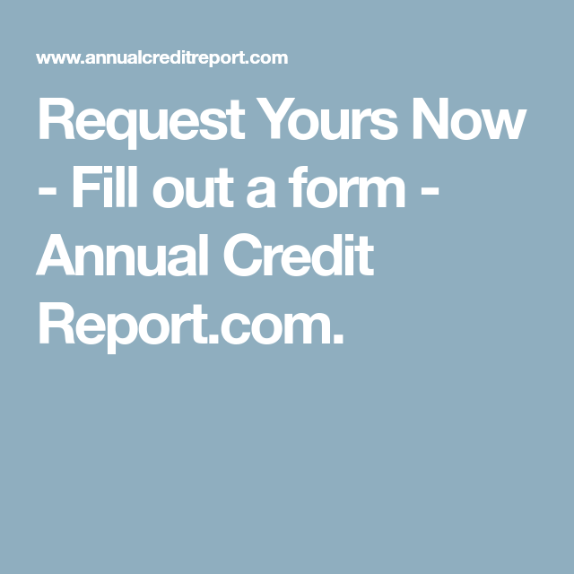 Request Yours Now  Fill Out A Form  Annual Credit ReportCom