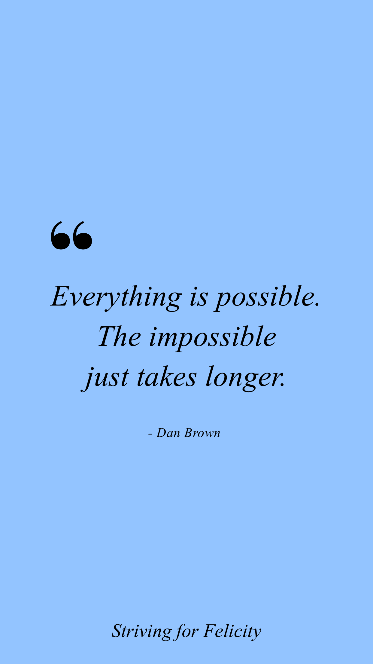 Everything Is Possible Striving For Felicity Impossible Quotes Be Patient Quotes Impossible Love Quotes