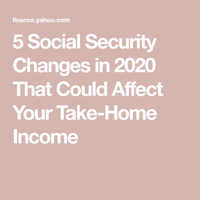 5 Social Security Changes In 2020 That Could Affect Your Take Home Income Social Security Benefits Retirement Social Security Benefits Retirement Planning Finance
