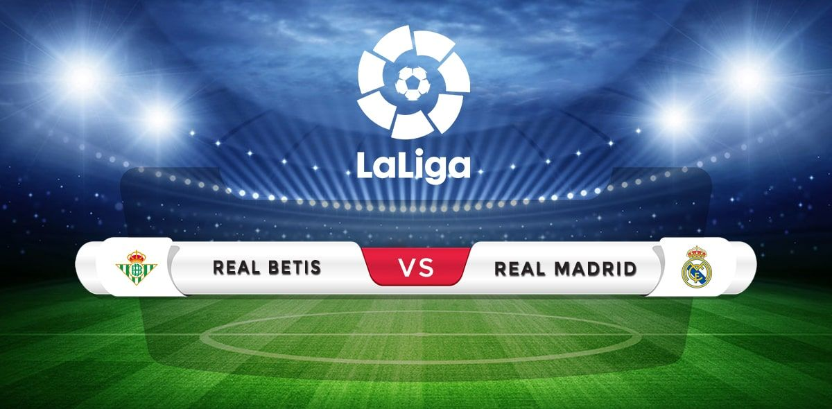 Real Betis Vs Real Madrid Prediction Match Preview Real Madrid Barcelona Madrid