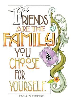 Mary Englebreit Friends Are The Family You Choose For Yourself
