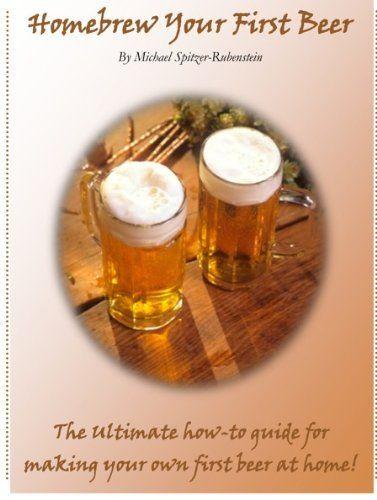 Homebrew Your First Beer By Michael Spitzer Rubenstein Http Www