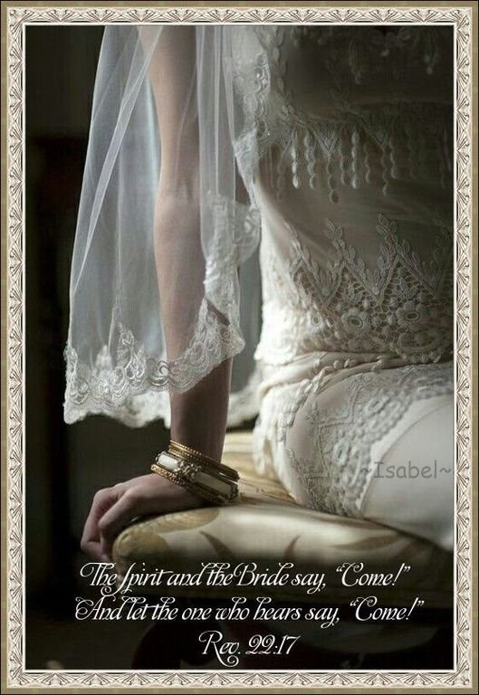 """The Spirit and the bride say, """"Come!"""" And let the one who hears say, """"Come!"""" Rev. 22:17 ~Isabel~"""
