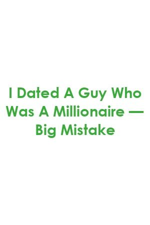 I Dated A Guy Who Was A Millionaire  Big Mistake by relationcafexyz I Dated A Guy Who Was A Millionaire  Big Mistake by relationcafexyz