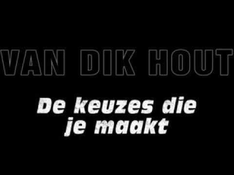 De keuzes die je maakt - Van Dik Hout