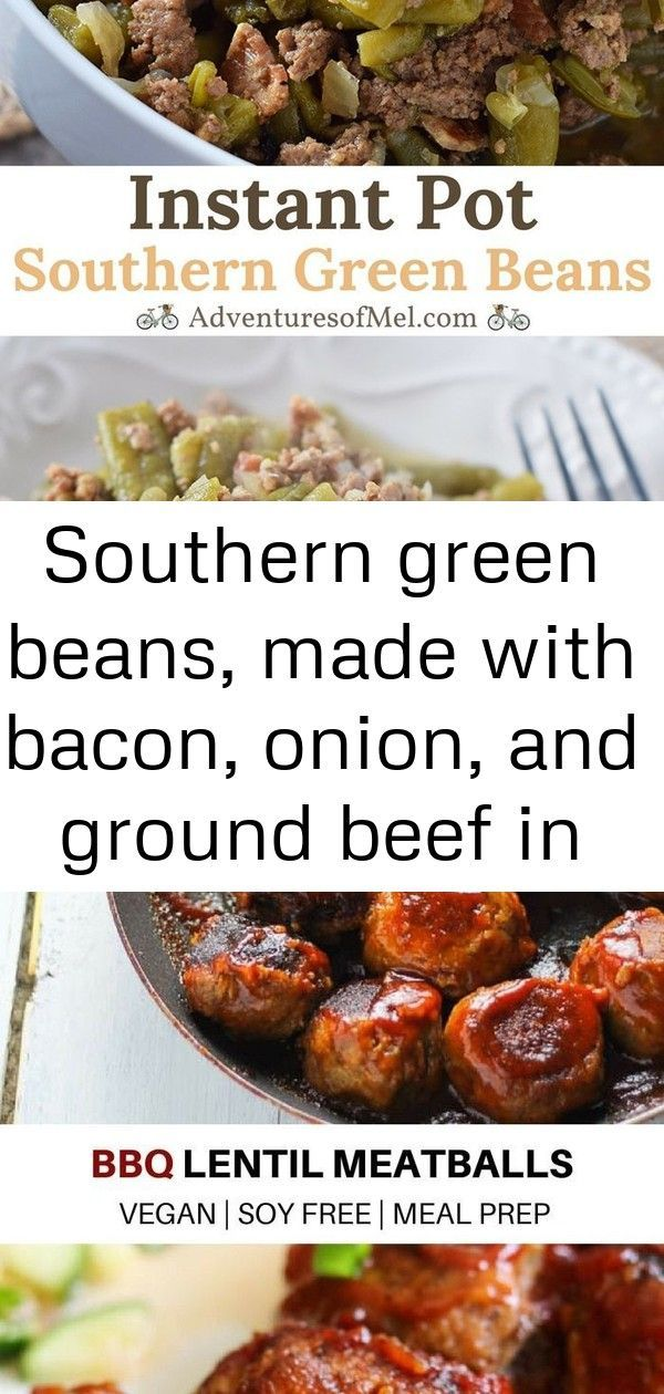 Southern green beans, made with bacon, onion, and ground beef in the instant pot. delicious s... So