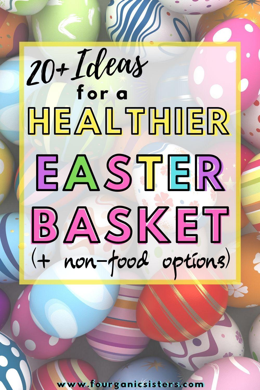 Healthy Easter Basket Ideas Fourganic Sisters Healthy Easter Healthy Easter Basket Candy Easter Basket