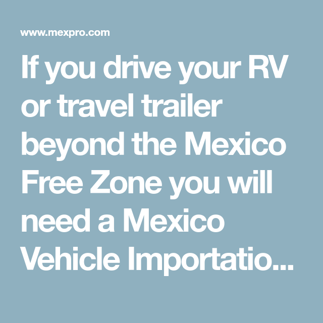 If You Drive Your Rv Or Travel Trailer Beyond The Mexico Free Zone