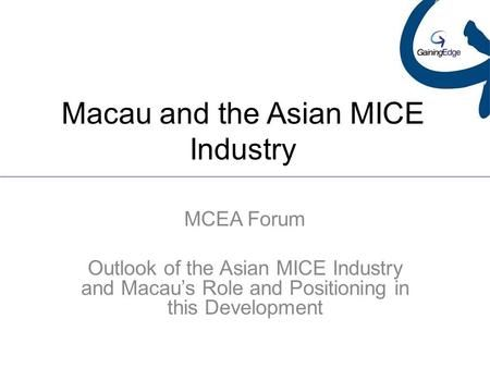 Macau and the Asian MICE Industry MCEA Forum Outlook of the Asian