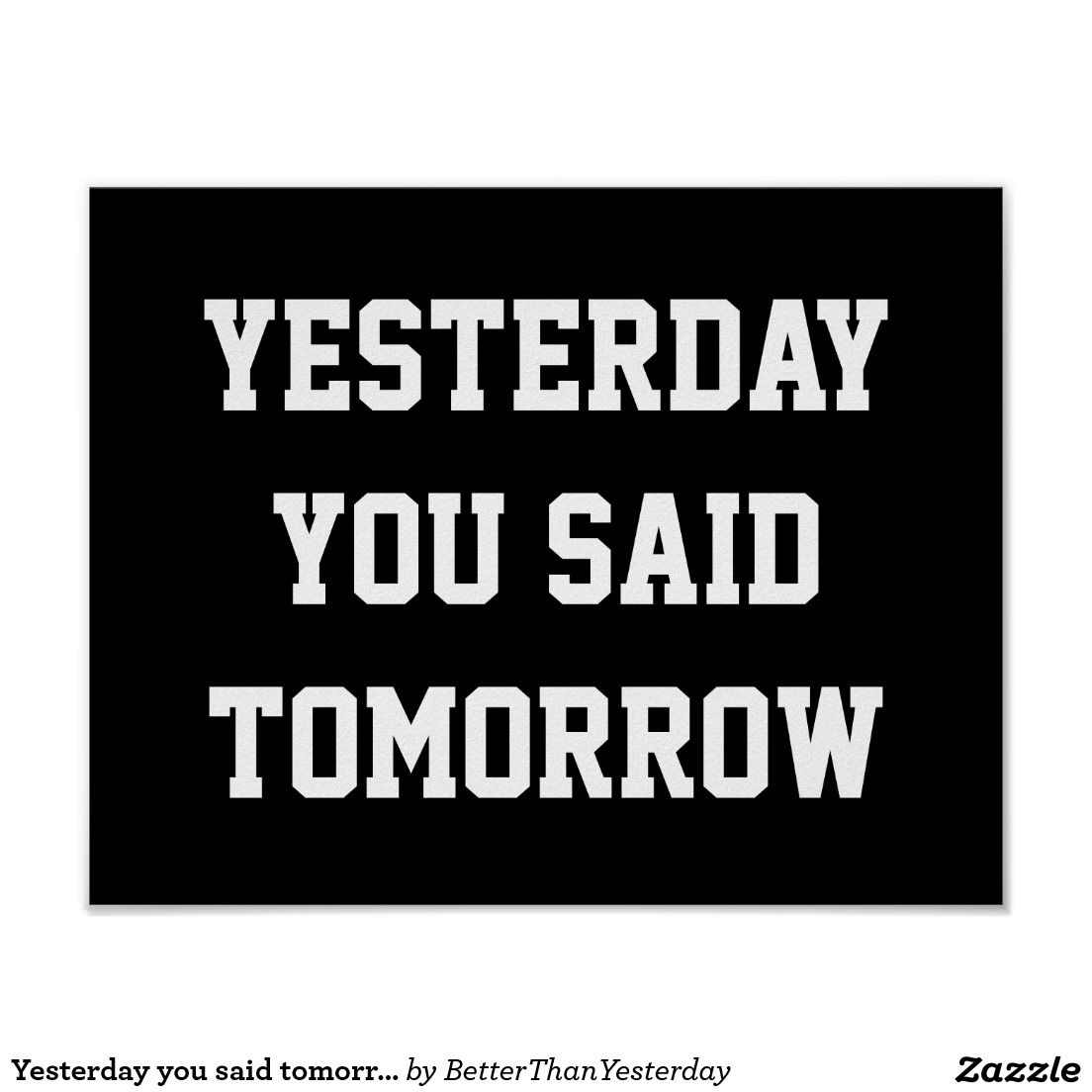 Yesterday You Said Tomorrow Poster Office Decor Quotes Sayings
