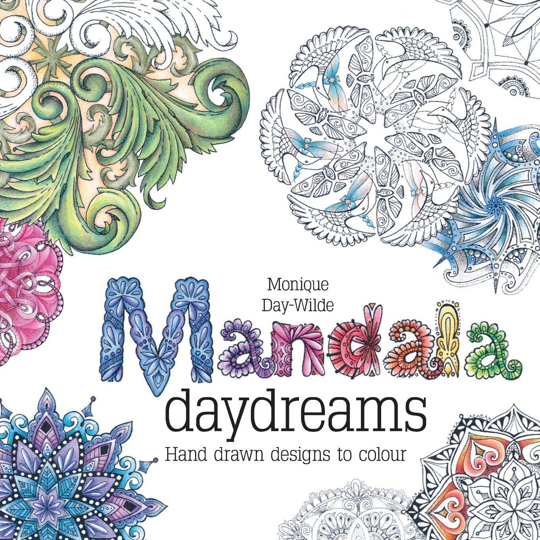 Amazon Mandala Daydreams Hand Drawn Designs To Colour 9781928376330 Monique Day Wilde Books