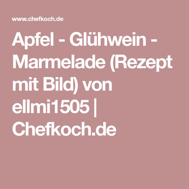 Apfel - Glühwein - Marmelade (Rezept mit Bild) von ellmi1505   Chefkoch.de