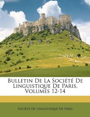 Bulletin de La Socit de Linguistique de Paris, Volumes 12-14