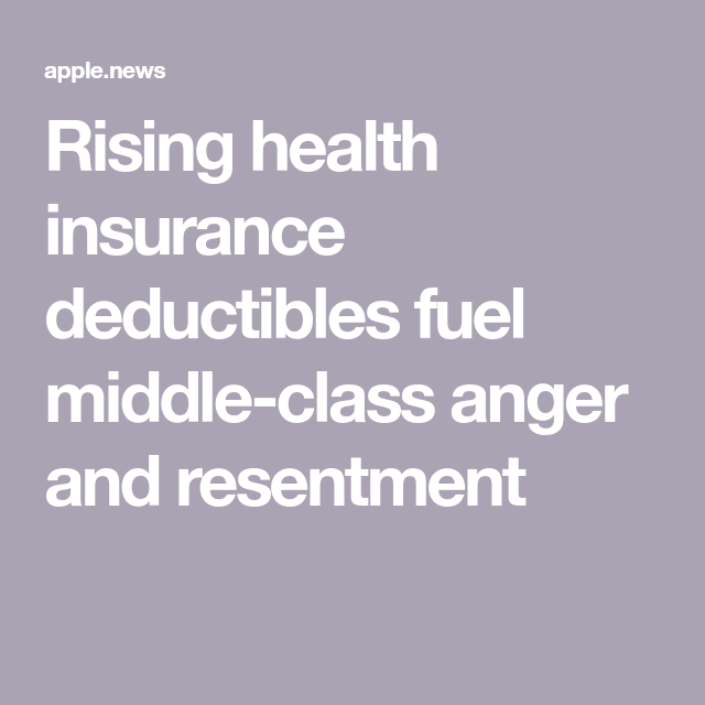 Rising Health Insurance Deductibles Fuel Middle Class Anger And