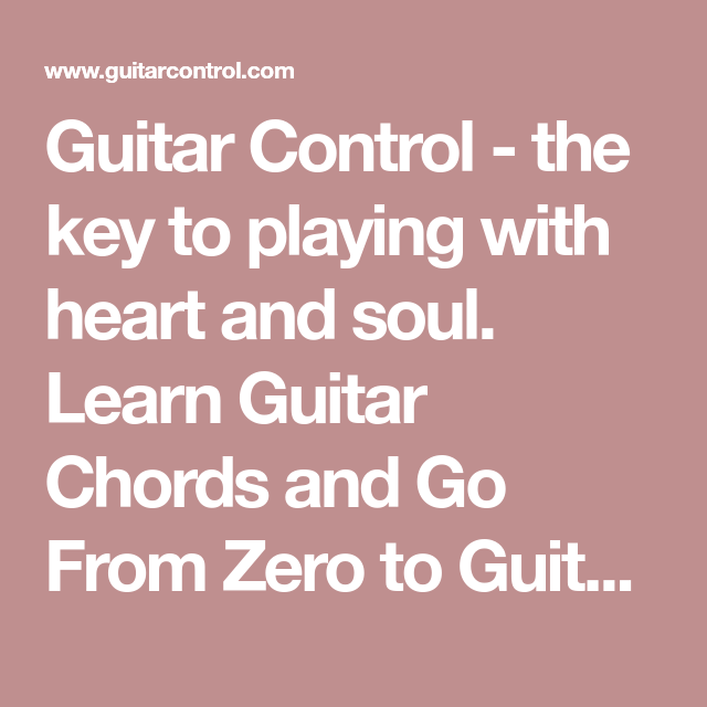 Guitar Control - the key to playing with heart and soul. Learn ...