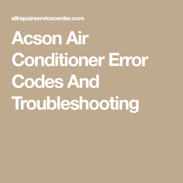Acson Air Conditioner Error Codes And Troubleshooting | Appliance