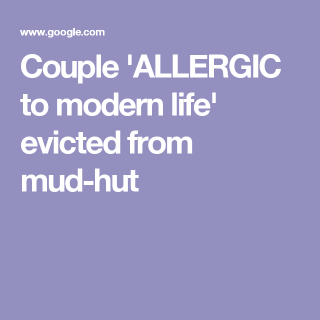 Couple ALLERGIC to modern life evicted from mud-hut Read more in http://natureandhealth.net/