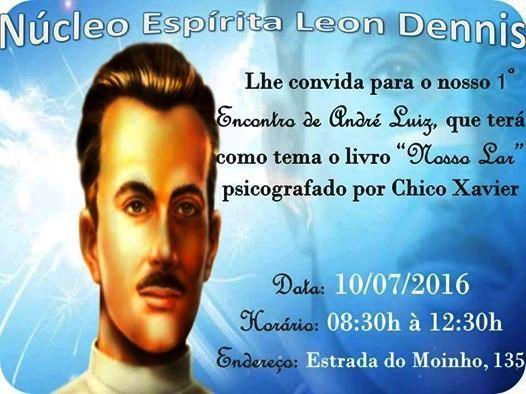 Núcleo Espírita Léon Denis Convida para o 1º Encontro de André Luiz - Campo Grande - RJ - http://www.agendaespiritabrasil.com.br/2016/07/09/nucleo-espirita-leon-denis-convida-para-o-1o-encontro-de-andre-luiz-campo-grande-rj/