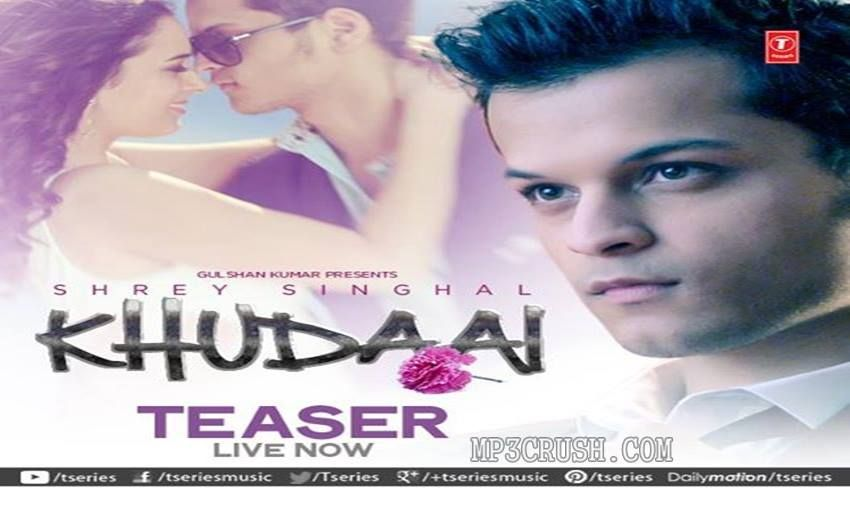 Khudaai Shrey Singhal Romantic Mp3 Song Download Video Lyrics Free New By T
