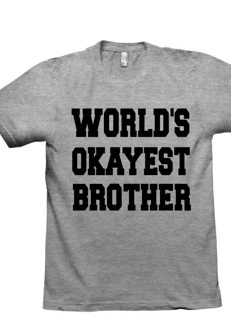 fcfa1d9e7b7b Worlds Okayest Brother T Shirt by CustomDesignsBotique on Etsy ...