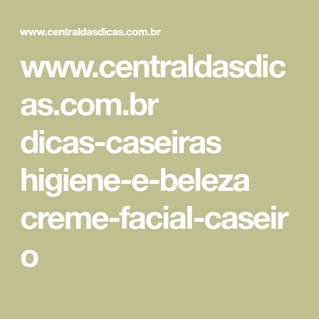 www.centraldasdicas.com.br dicas-caseiras higiene-e-beleza creme-facial-caseiro