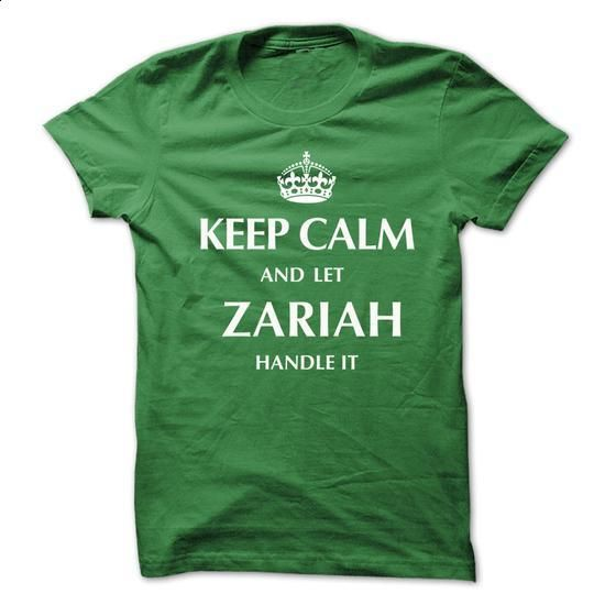 Keep Calm and Let ZARIAH  Handle It.New T-shirt - #wet tshirt #sweater scarf. MORE INFO => https://www.sunfrog.com/No-Category/Keep-Calm-and-Let-ZARIAH-Handle-ItNew-T-shirt.html?68278