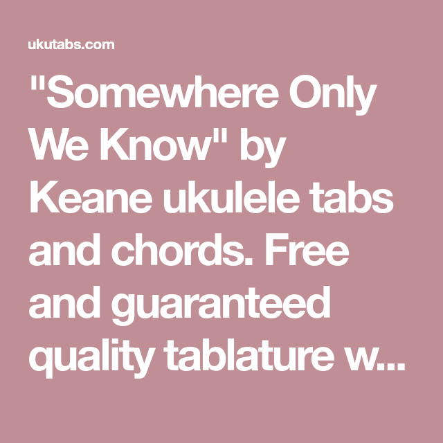 Somewhere Only We Know By Keane Ukulele Tabs And Chords Free And