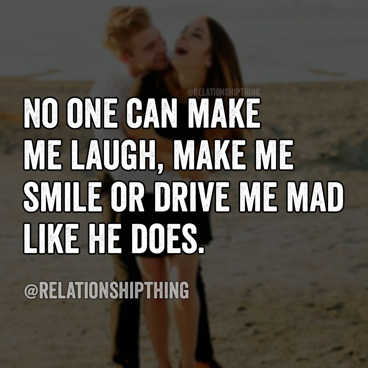 Smile Laugh Love Quotes No One Can Make Me Laugh Make Me Smile Or Drive Me Mad Like He