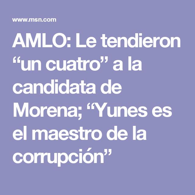 """AMLO: Le tendieron """"un cuatro"""" a la candidata de Morena; """"Yunes es el maestro de la corrupción"""""""