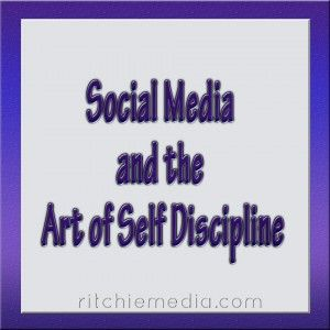 Social Media and the Art of Self Discipline | http://www.ritchiemedia.com/social-media-and-the-art-of-self-discipline/